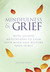 Mindfulness and Grief: With Guided Meditations to Calm Your Mind and Restore Your Spirit