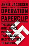 Operation Paperclip by Annie   Jacobsen