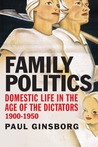Family Politics: Domestic Life, Devastation and Survival, 1900-1950