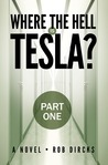 """Where the Hell is Tesla? Part One (discontinued - """"The Novel"""" contains all three parts)"""