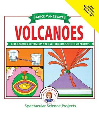Volcanoes: Mind-Boggling Experiments You Can Turn Into Science Fair Projects