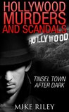 Hollywood Murders and Scandals: Tinsel Town After Dark: True Crimes and Scandals From 1900 to Today