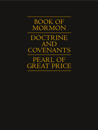 Book of Mormon, Doctrine and Covenants, Pearl of Great Price by The Church of Jesus Christ ...