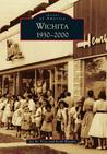 Wichita: 1930-2000 (Images of America: Kansas)