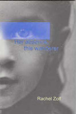 Her Absence This Wanderer by Rachel Zolf
