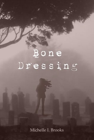 Bone Dressing by Michelle I. Brooks