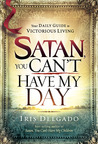 Satan, You Can't Have My Day: Your Daily Guide to Victorious Living