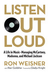 Listen Out Loud: A Life in Music--Managing McCartney, Madonna, and Michael Jackson