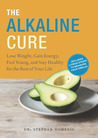 The Alkaline Cure: Lose Weight, Gain Energy, Feel Young and Stay Healthy for the Rest of Your Life
