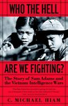 Who The Hell Are We Fighting? The Story of Sam Adams and the Vietnam Intelligence Wars