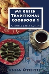 My Greek Traditional Cook Book 1 by Anna Othitis