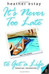 It's Never Too Late to Get a Life (Angie's Adventures, #1)