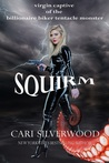 Squirm: Virgin Captive of the Billionaire Biker Tentacle Monster (The Squirm Files, #1)