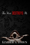 That Which Destroys Me by Kimber S. Dawn