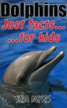 Dolphins : Just Facts For Kids