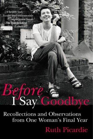 Before I Say Goodbye by Ruth Picardie