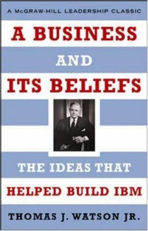 A Business and Its Beliefs by Thomas J. Watson Jr.