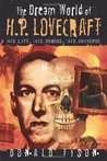 The Dream World of H. P. Lovecraft: His Life, His Demons, His Universe