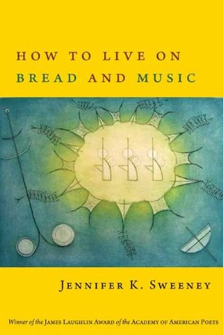 How to Live on Bread and Music by Jennifer K. Sweeney