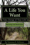 A Life You Want: Take Charge of Your Life! Planning and Motivation