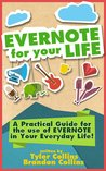Evernote for your Life: A Practical Guide for the Use of Evernote in Your Everyday Life
