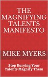 The Magnifying Talents Manifesto: Stop Burying Your Talents Magnify Them