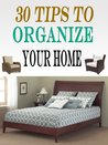 30 Tips To Organize Your Home : Quick and Easy Ways For House Cleaning and Decluttering Tips