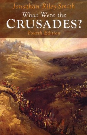 What Were the Crusades? by Jonathan Riley-Smith