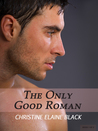 The Only Good Roman by Christine Elaine Black