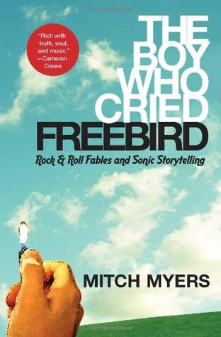 The Boy Who Cried Freebird by Mitch Myers