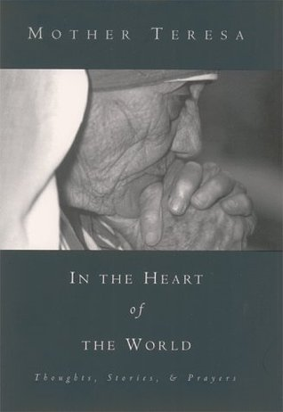 In the Heart of the World by Mother Teresa