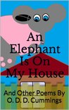 An Elephant Is On My House by O.D.D. Cummings