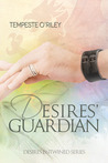 Desires' Guardian (Desires Entwined, #2)