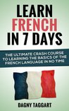 Learn French In 7 DAYS! - The Ultimate Crash Course to Learning the Basics of the French Language In No Time