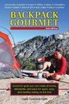 Backpack Gourmet: Good Hot Grub You Can Make at Home, Dehydrate, and Pack for Quick, Easy, and Healthy Eating on the Trail: 2nd Edition