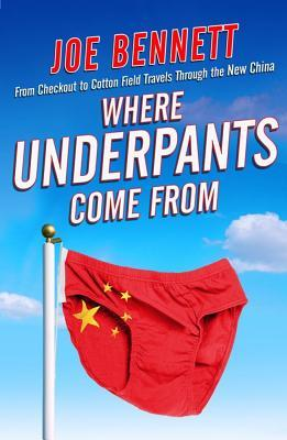 Where Underpants Come From by Joe   Bennett