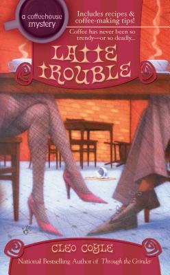 Latte Trouble by Cleo Coyle