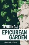 Tending the Epicurean Garden by Hiram Crespo