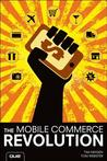 The Mobile Commerce Revolution: How to Capitalize on the Intersection of Mobile Marketing and Digital Commerce