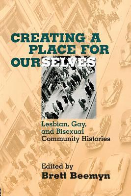 Creating a Place for Ourselves by Brett Beemyn