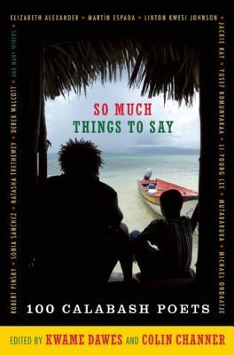 So Much Things to Say: 100 Poets from the First Ten Years of the Calabash International Literary Festival