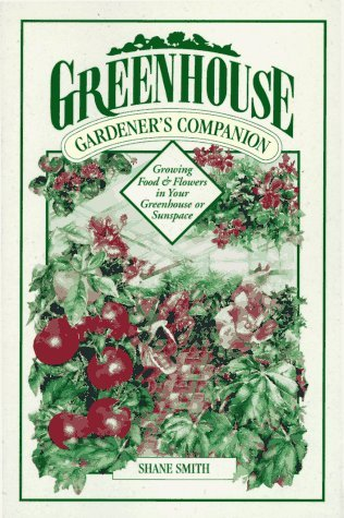 Greenhouse Gardener's Companion by Shane Smith
