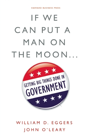If We Can Put a Man on the Moon by William D. Eggers