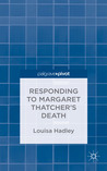 Responding to Margaret Thatcher's Death: #nowthatcherisdead