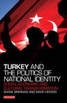 Turkey and the Politics of National Identity: Social, Economic and Cultural Transformation