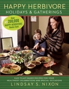 Happy Herbivore Holidays & Gatherings: Easy Plant-Based Recipes for Your Healthiest Celebrations and Special Occasions