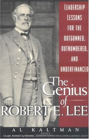 Genius of Robert E. Lee: Leadership Lessons for the Outgunned, Outnumbered and Underfinanced
