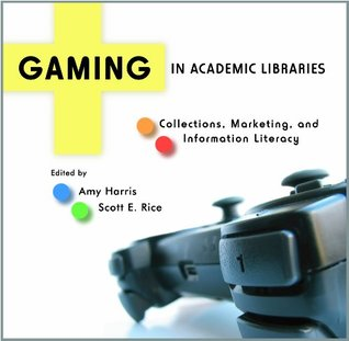 Gaming in Academic Libraries by Amy  Harris