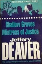 Shallow Graves / Mistress of Justice by Jeffery Deaver