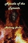 Apostle of the Tyrants by Anthony Hulse